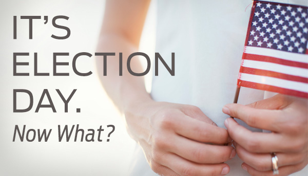 It's Election Day—Now What?